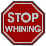 Stop Whining Embroidery Design